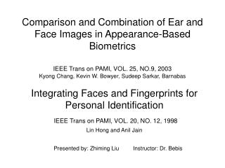 Integrating Faces and Fingerprints for Personal Identification IEEE Trans on PAMI, VOL. 20, NO. 12, 1998 Lin Hong and An