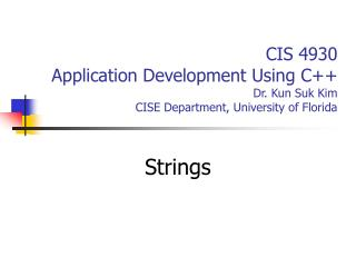 CIS 4930 Application Development Using C++ Dr. Kun Suk Kim CISE Department, University of Florida