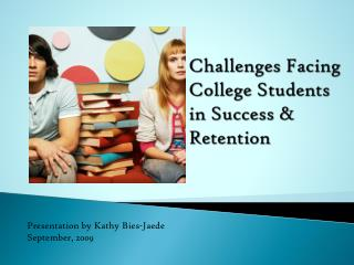 Challenges Facing  College Students  in Success & Retention