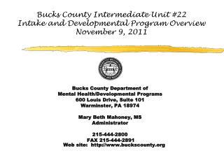 Bucks County Intermediate Unit #22 Intake and Developmental Program Overview November 9, 2011
