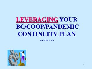 LEVERAGING  YOUR BC/COOP/PANDEMIC CONTINUITY PLAN BRAV JUNE 10, 2010