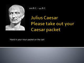 Julius Caesar Please take out your  Caesar packet