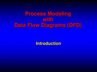 Process Modeling with Data Flow Diagrams (DFD)