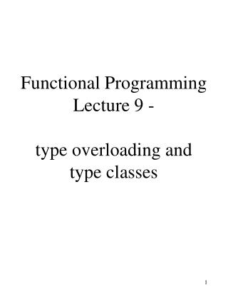 Functional Programming Lecture 9 -  type overloading and type classes