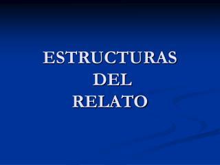 ESTRUCTURAS  DEL  RELATO