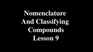 Nomenclature  And Classifying  Compounds Lesson 9