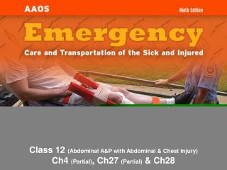 Class 12  (Abdominal A&P with Abdominal & Chest Injury) Ch4  (Partial) , Ch27  (Partial)  & Ch28