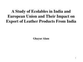 A Study of Ecolables in India and European Union and Their Impact on Export of Leather Products From India  Ghayur Alam