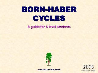 BORN-HABER CYCLES A guide for A level students