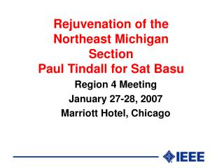 Rejuvenation of the Northeast Michigan Section Paul Tindall for Sat Basu