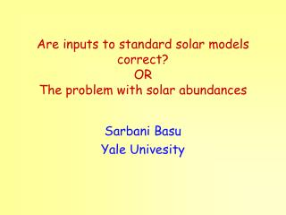Are inputs to standard solar models correct?  OR  The problem with solar abundances