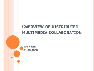 Overview of distributed multimedia collaboration