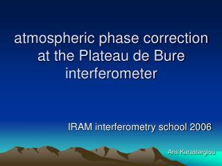 atmospheric phase correction at the Plateau de Bure interferometer