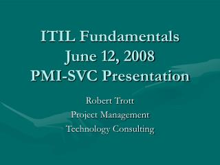 ITIL Fundamentals June 12, 2008 PMI-SVC Presentation
