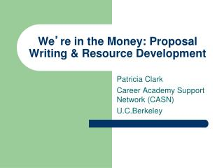 We ' re in the Money: Proposal Writing & Resource Development