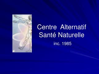 Centre  Alternatif  Santé Naturelle  inc. 1985