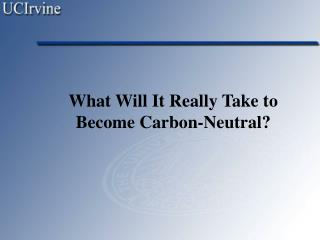 What Will It Really Take to Become Carbon-Neutral?