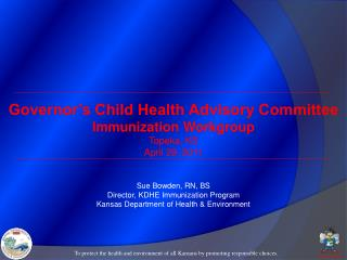 Governor's Child Health Advisory Committee Immunization Workgroup Topeka, KS April 29, 2011