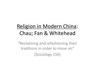 Religion in Modern China : Chau; Fan & Whitehead