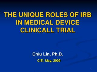 THE UNIQUE ROLES OF IRB IN MEDICAL DEVICE CLINICALL TRIAL