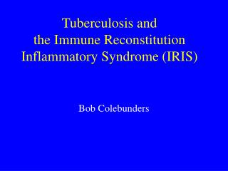 Tuberculosis and  the Immune Reconstitution Inflammatory Syndrome (IRIS)