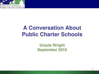 A Conversation About  Public Charter Schools Ursula Wright September 2010