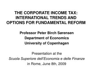 THE CORPORATE INCOME TAX: INTERNATIONAL TRENDS AND  OPTIONS FOR FUNDAMENTAL REFORM