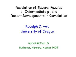 Resolution of Several Puzzles  at Intermediate p T  and  Recent Developments in Correlation