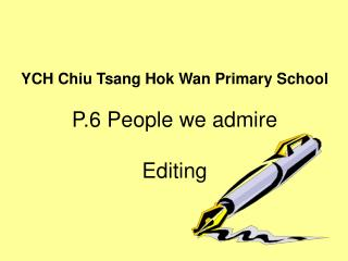 YCH Chiu Tsang Hok Wan Primary School P.6 People we admire  Editing