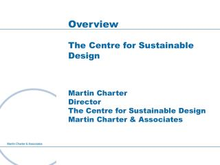 Overview The Centre for Sustainable Design Martin Charter Director