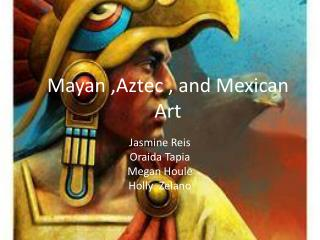 Mayan ,Aztec , and Mexican Art