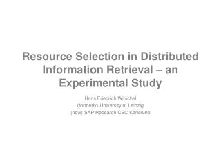 Resource Selection in Distributed Information Retrieval – an Experimental Study
