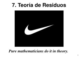 Pure mathematicians do it in theory.