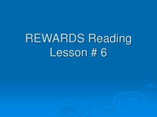 REWARDS Reading Lesson # 6