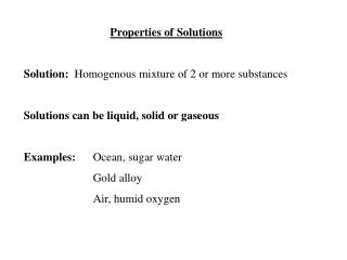 Properties of Solutions Solution: Homogenous mixture of 2 or more substances