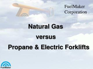 Natural Gas 			versus Propane & Electric Forklifts