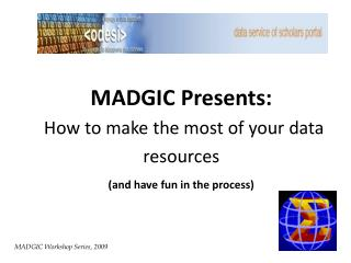 MADGIC Presents: How to make the most of your data resources (and have fun in the process)