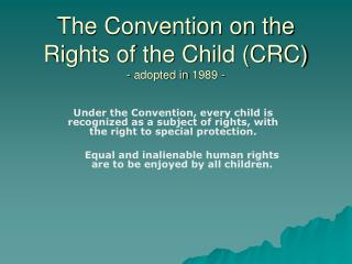 The Convention on the Rights of the Child (CRC) - adopted in 1989 -