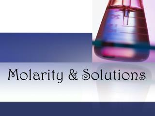 Molarity & Solutions
