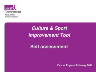 Culture & Sport  Improvement Tool Self assessment  East of England February 2011