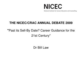 "THE NICEC/CRAC ANNUAL DEBATE 2009 "" Past its Sell-By Date? Career Guidance for the 21st Century"""