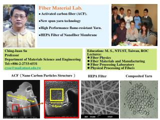 Education: M. S., NTUST, Taiwan, ROC Lectures: Fiber Physics Fiber Materials and Manufacturing