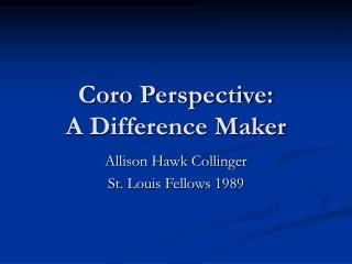Coro Perspective:  A Difference Maker