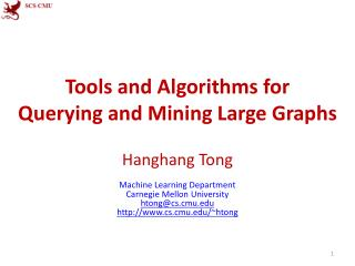 Tools and Algorithms for  Querying and Mining Large Graphs