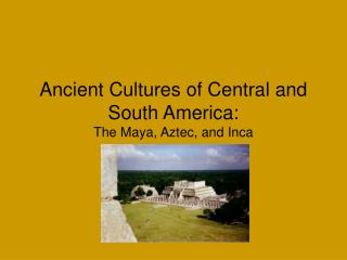 Ancient Cultures of Central and South America: The Maya, Aztec, and Inca