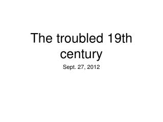 The troubled 19th century