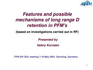 Features and possible mechanisms of long range D retention in PFM's