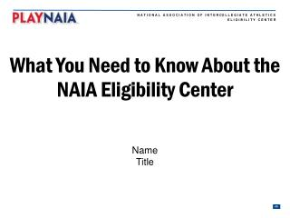 What You Need to Know About the NAIA Eligibility Center