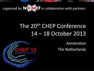 The 20 th  CHEP Conference 14 – 18 October 2013