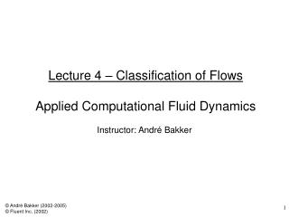 Lecture 4 – Classification of Flows Applied Computational Fluid Dynamics
